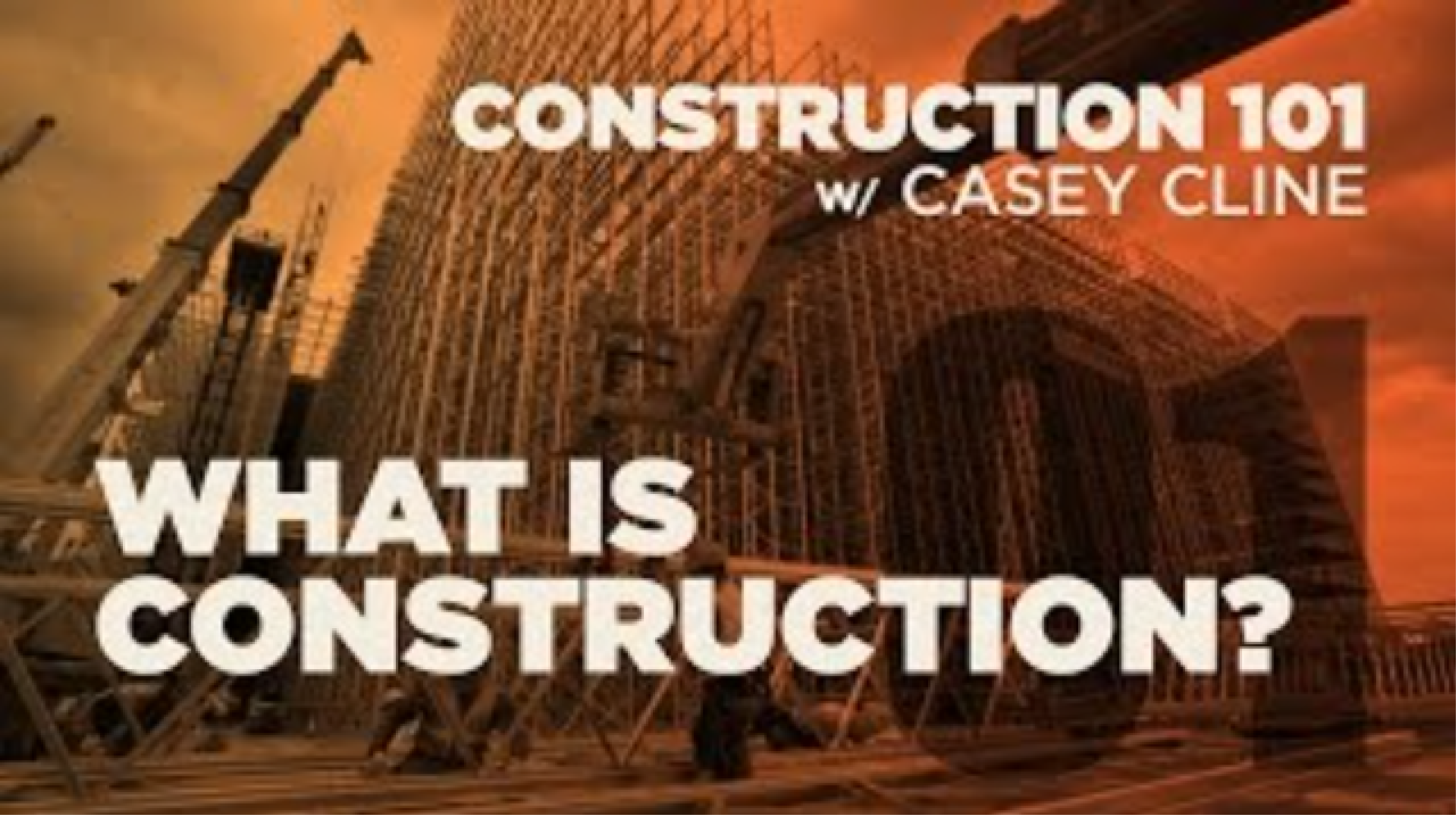 Construction 101 - Part 1
