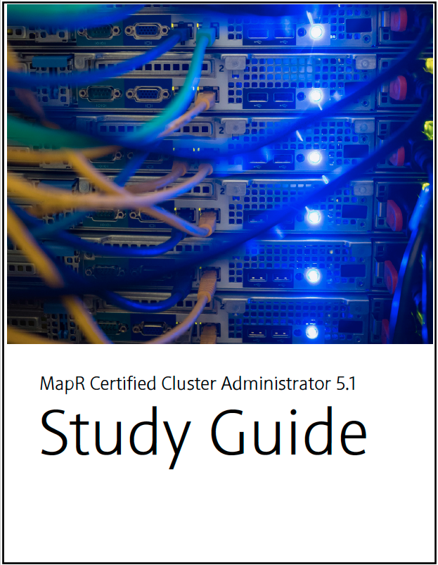 MCCA Study Guide - MapR Certified Cluster Administrator