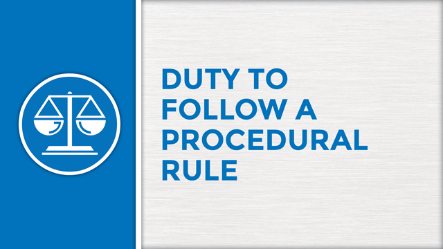 Duty to Follow a Procedural Rule