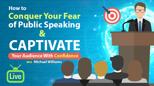 Public Speaking Classes: CONQUER Fear of Public Speaking & CAPTIVATE Your Audience With  Confidence