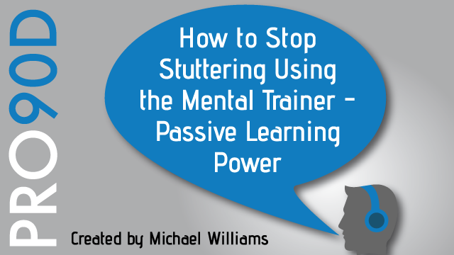 How to Stop Stuttering Using The Mental Trainer - Passive Learning Power
