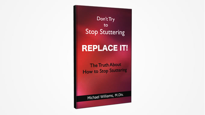 Don't Try to Stop Stuttering...REPLACE IT!