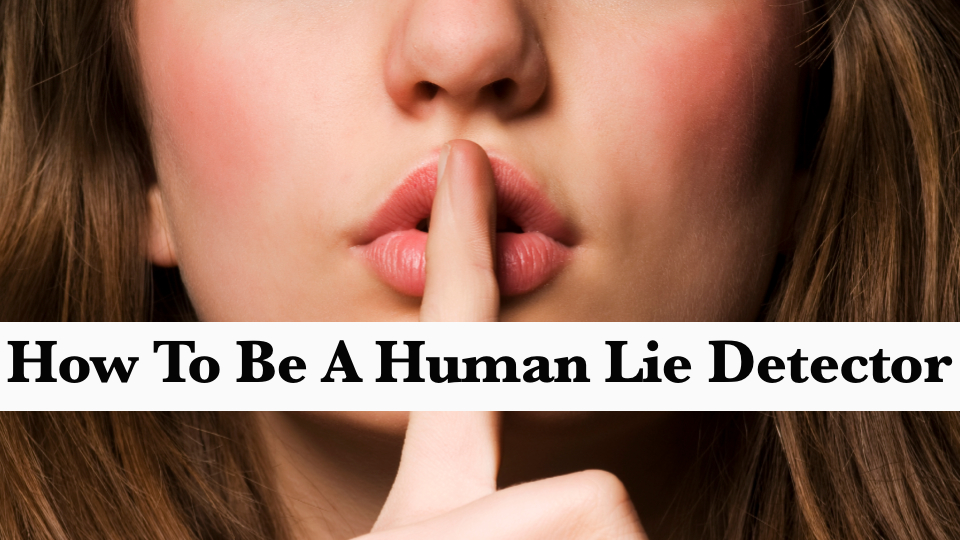 How to Be A Human Lie Detector