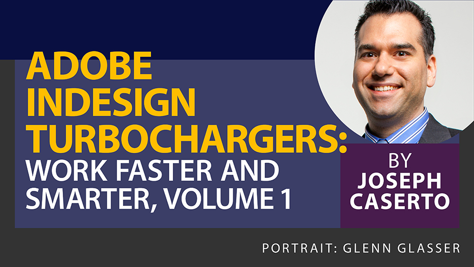 Adobe InDesign Turbochargers: Work Faster and Smarter, Vol 1