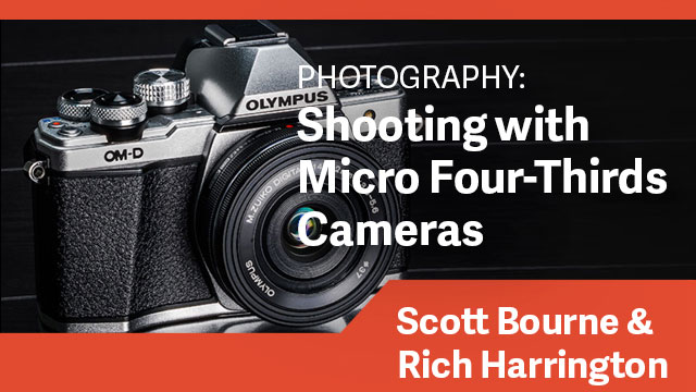 Photography: Shooting with Micro Four-Thirds Cameras