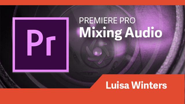 Premiere Pro: Mixing Audio