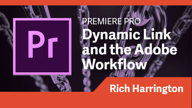 Premiere Pro: Dynamic Link & the Adobe Workflow