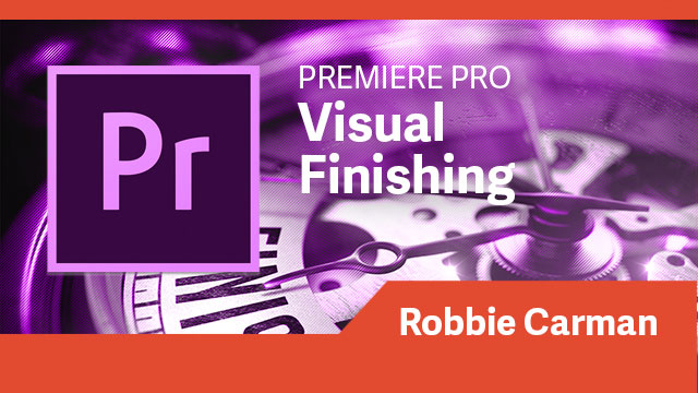 Premiere Pro: Visual Finishing