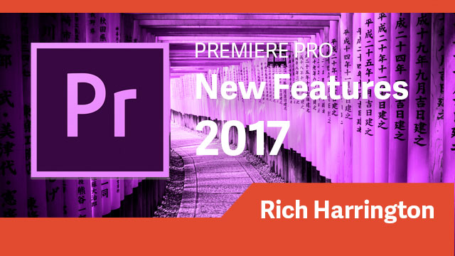 Premiere Pro: 2017 New Features