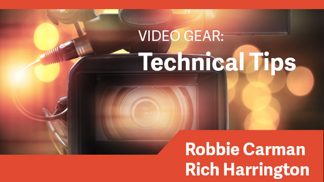 Video Gear: Technical Tips
