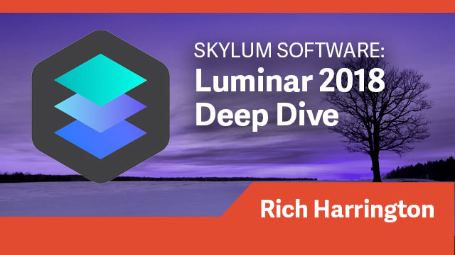 Skylum Luminar 2018 Deep Dive