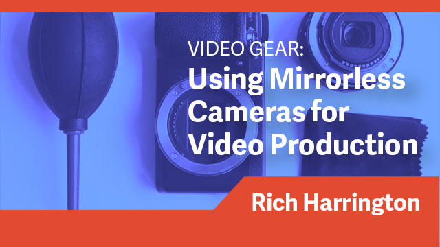 Video Gear: Using Mirrorless Cameras for Video Production