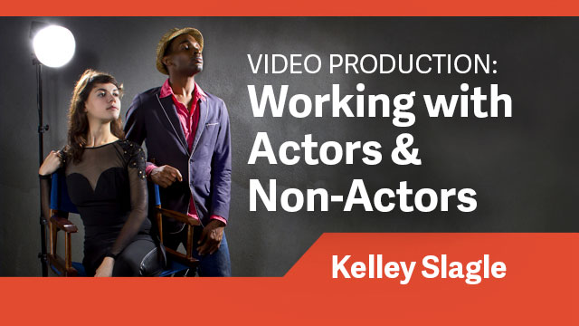Video Production: Working with Actors & Non-Actors