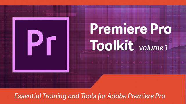 Premiere Pro Toolkit: Volume 1