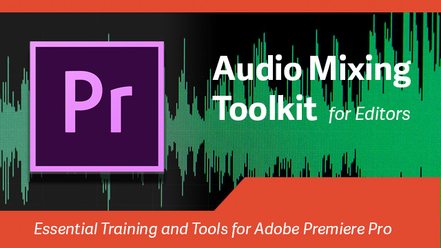 Audio Mixing Toolkit for Adobe Premiere Pro Editors