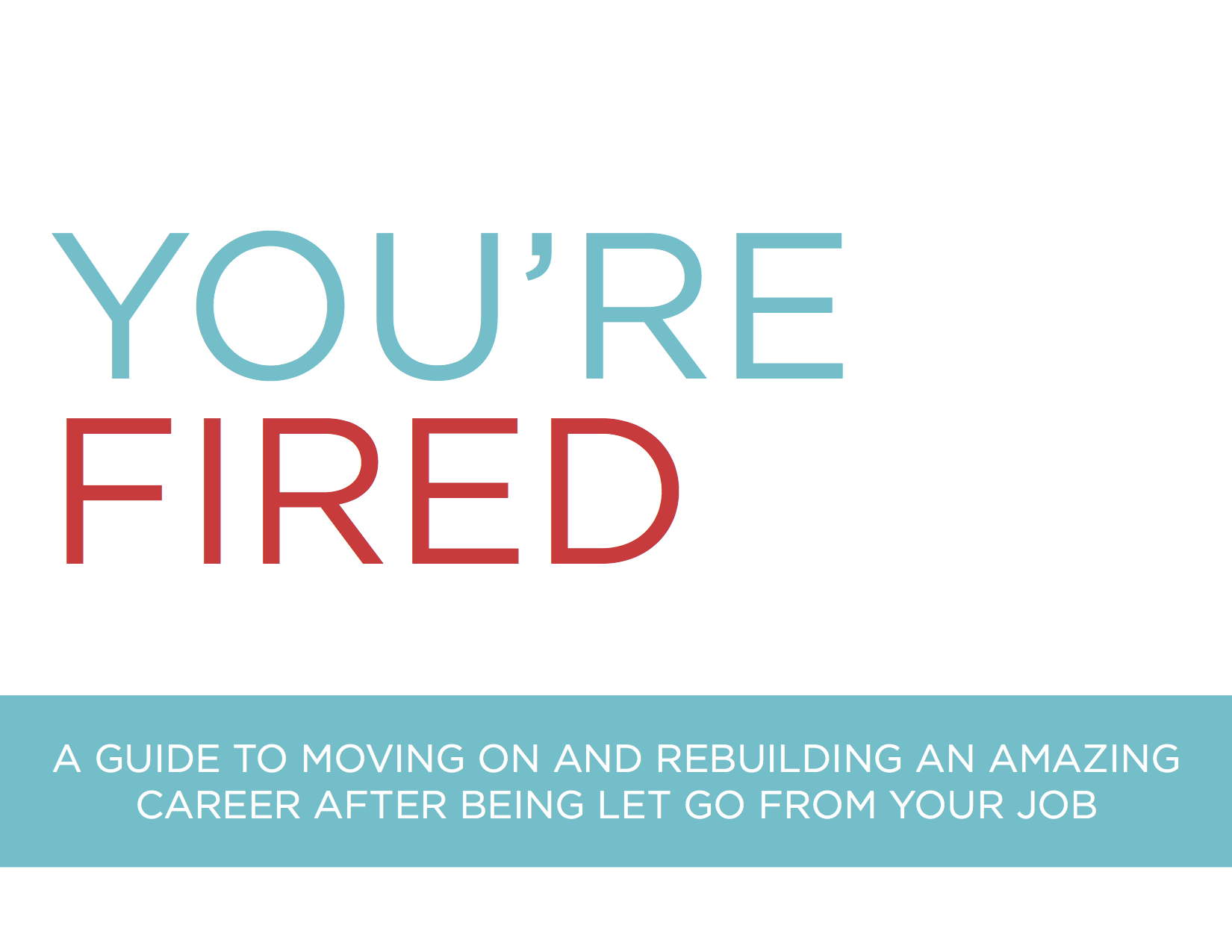 You're fired: a guide to moving on after losing your job