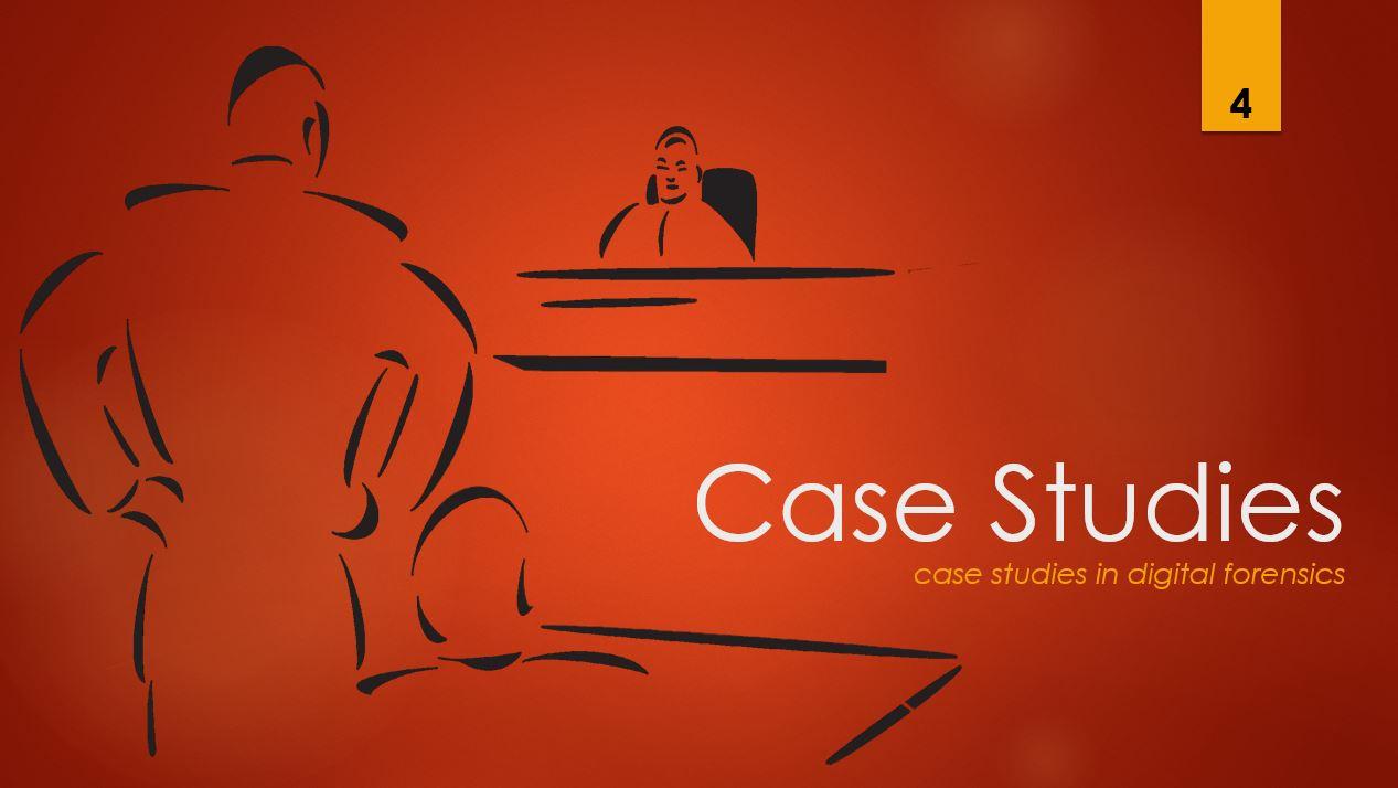 Case Studies 4 - case studies in digital forensics