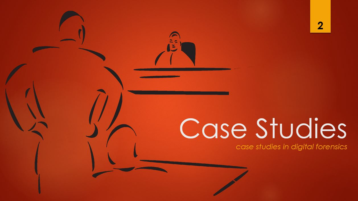 Case Studies 2 - case studies in digital forensics
